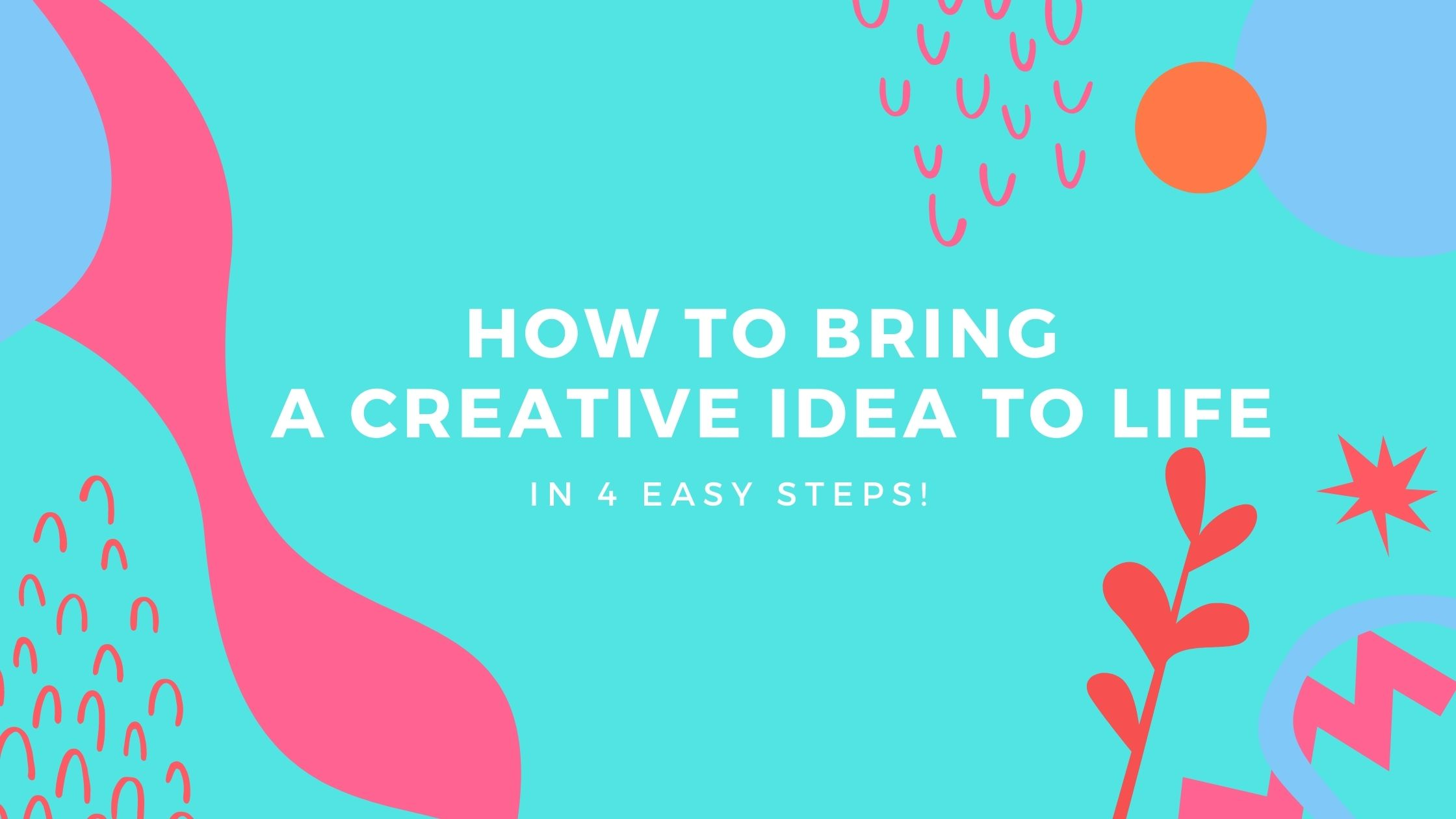 How To Bring a Creative Idea To Life